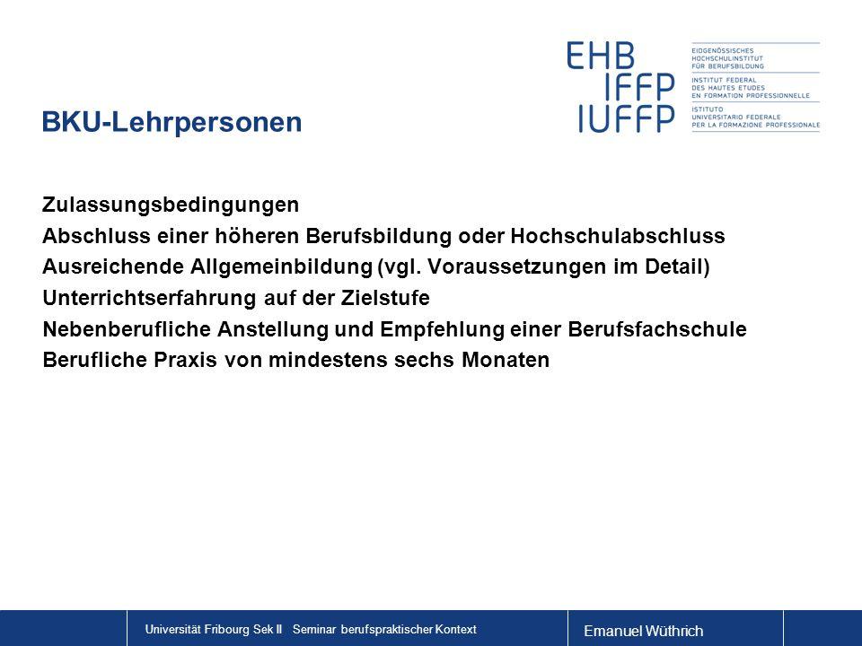 Emanuel Wüthrich Universität Fribourg Sek II Seminar berufspraktischer Kontext BKU-Lehrpersonen Zulassungsbedingungen Abschluss einer höheren Berufsbi