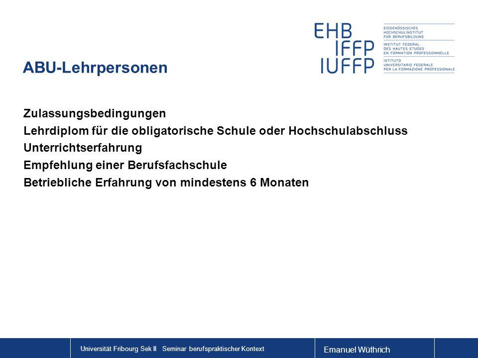 Emanuel Wüthrich Universität Fribourg Sek II Seminar berufspraktischer Kontext ABU-Lehrpersonen Zulassungsbedingungen Lehrdiplom für die obligatorisch