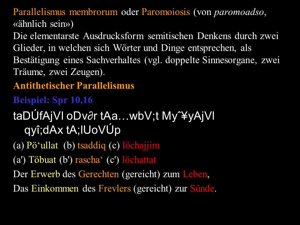 Parallelismus membrorum oder Paromoiosis (von paromoadso, «ähnlich sein») Die elementarste Ausdrucksform semitischen Denkens durch zwei Glieder, in we