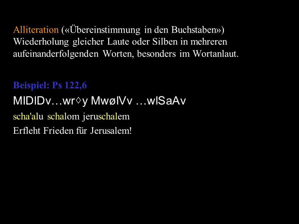 Alliteration («Übereinstimmung in den Buchstaben») Wiederholung gleicher Laute oder Silben in mehreren aufeinanderfolgenden Worten, besonders im Worta