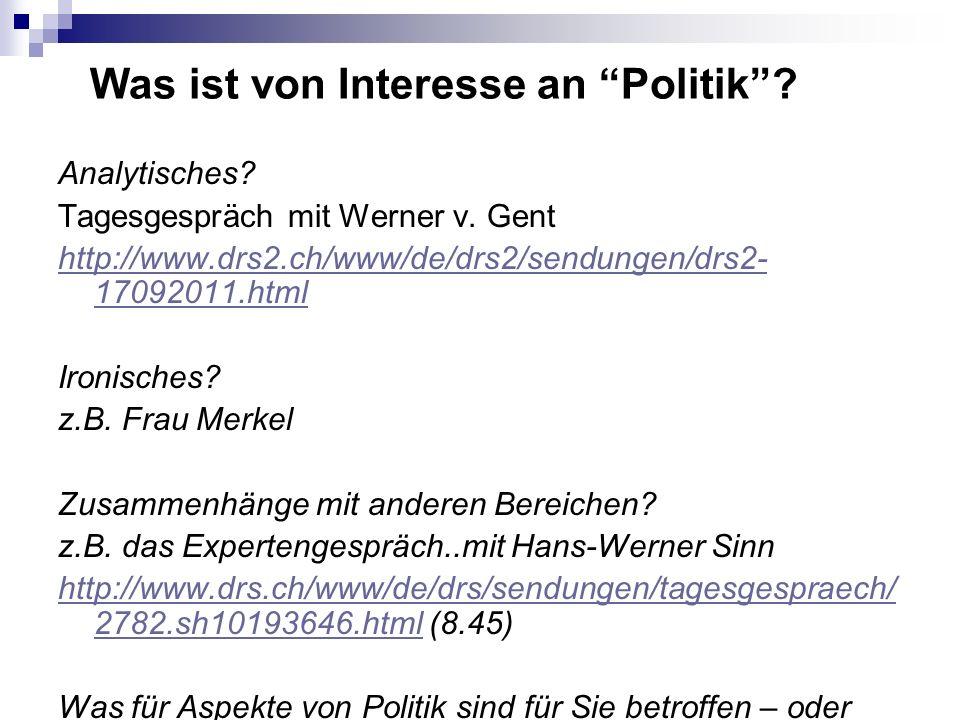 Was ist von Interesse an Politik? Analytisches? Tagesgespräch mit Werner v. Gent http://www.drs2.ch/www/de/drs2/sendungen/drs2- 17092011.html Ironisch