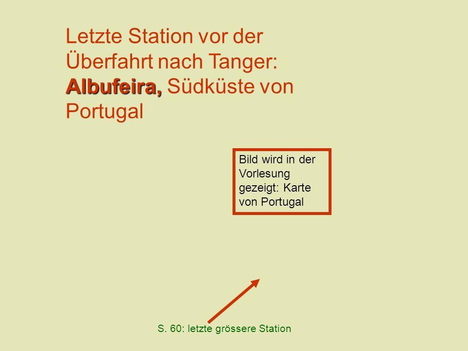 Albufeira, Letzte Station vor der Überfahrt nach Tanger: Albufeira, Südküste von Portugal S. 60: letzte grössere Station Bild wird in der Vorlesung ge