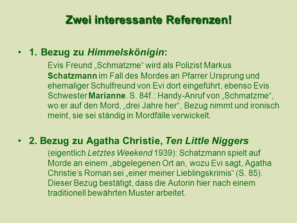Zwei interessante Referenzen! 1. Bezug zu Himmelskönigin: Evis Freund Schmatzme wird als Polizist Markus Schatzmann im Fall des Mordes an Pfarrer Ursp