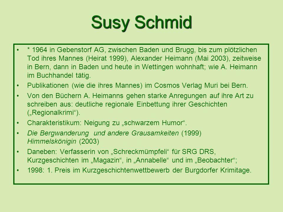 Susy Schmid * 1964 in Gebenstorf AG, zwischen Baden und Brugg, bis zum plötzlichen Tod ihres Mannes (Heirat 1999), Alexander Heimann (Mai 2003), zeitw