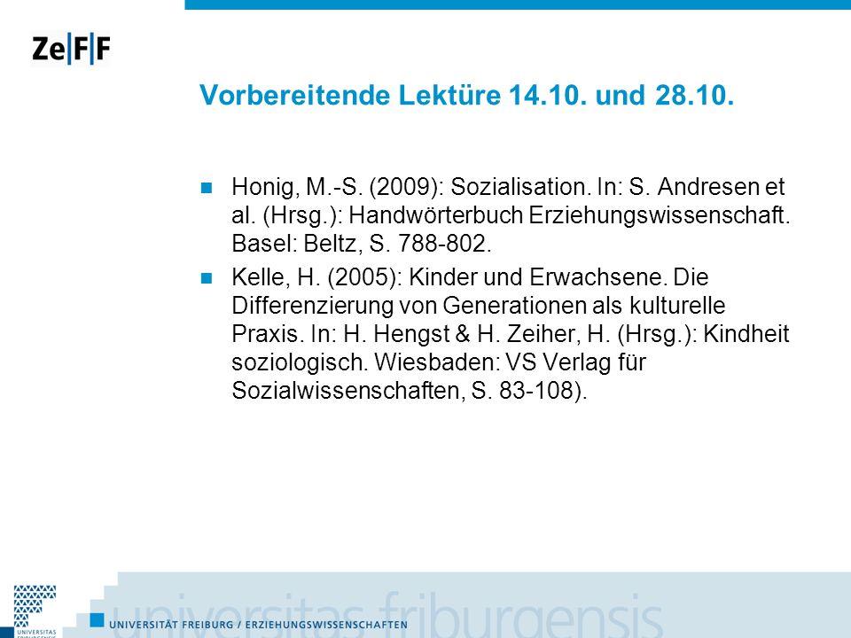 Vorbereitende Lektüre 14.10. und 28.10. Honig, M.-S. (2009): Sozialisation. In: S. Andresen et al. (Hrsg.): Handwörterbuch Erziehungswissenschaft. Bas