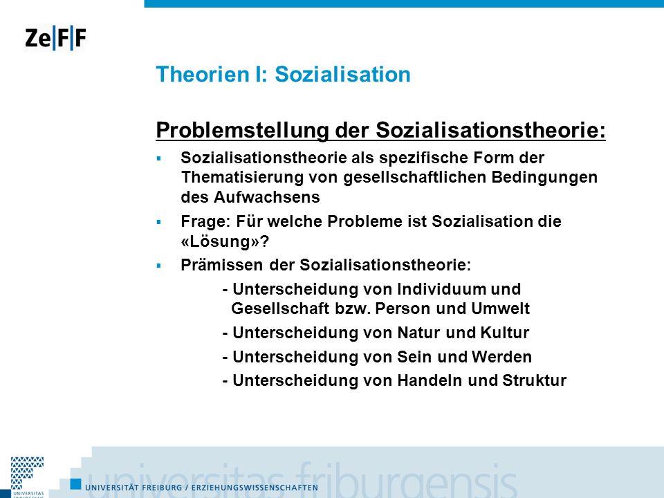 Theorien I: Sozialisation Problemstellung der Sozialisationstheorie: Sozialisationstheorie als spezifische Form der Thematisierung von gesellschaftlic