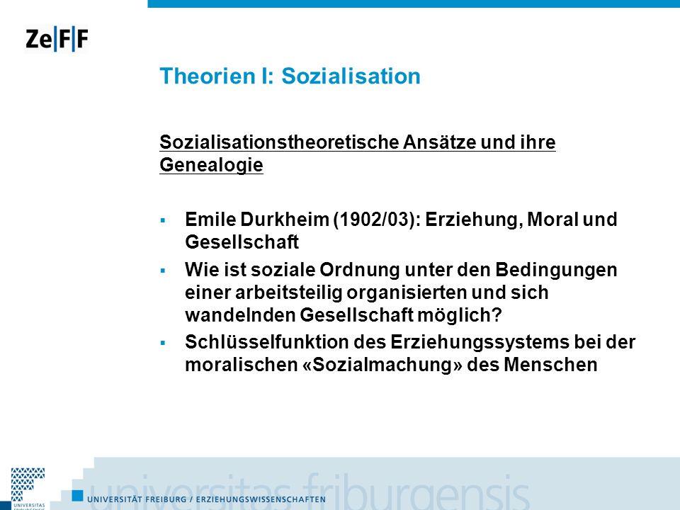 Theorien I: Sozialisation Sozialisationstheoretische Ansätze und ihre Genealogie Emile Durkheim (1902/03): Erziehung, Moral und Gesellschaft Wie ist s