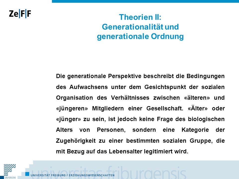 Theorien II: Generationalität und generationale Ordnung Die generationale Perspektive beschreibt die Bedingungen des Aufwachsens unter dem Gesichtspun
