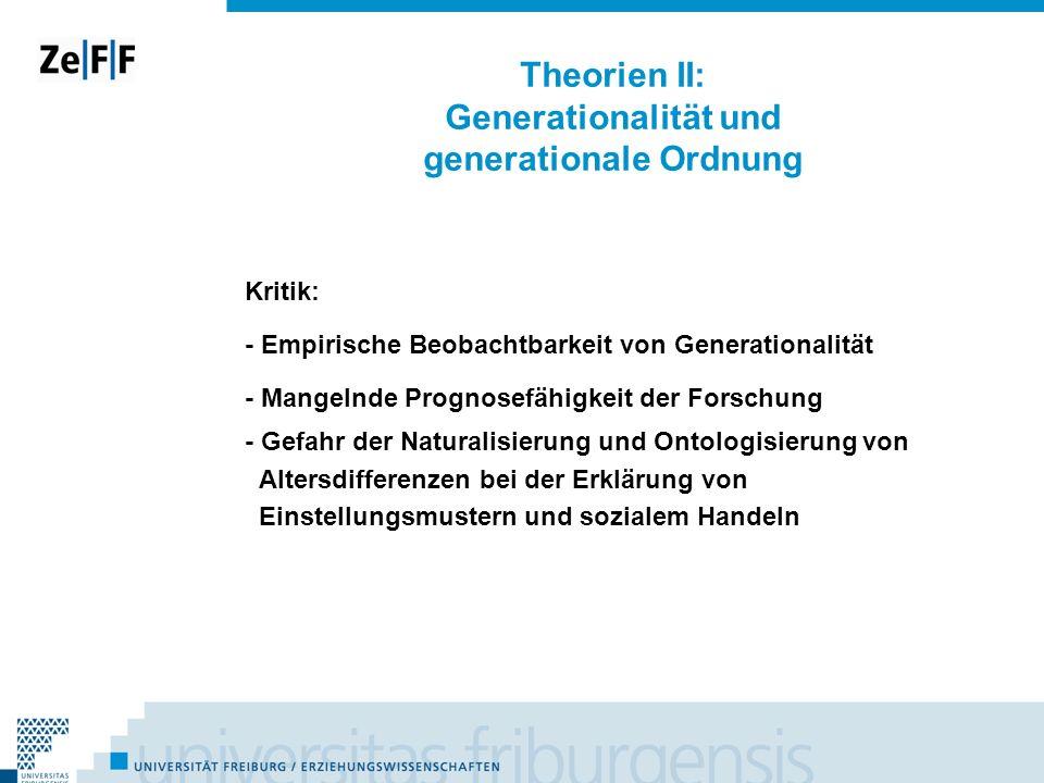 Theorien II: Generationalität und generationale Ordnung Kritik: - Empirische Beobachtbarkeit von Generationalität - Mangelnde Prognosefähigkeit der Fo