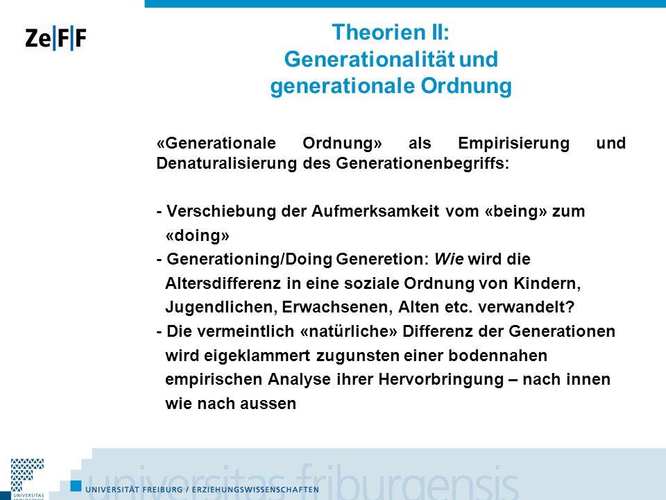 Theorien II: Generationalität und generationale Ordnung «Generationale Ordnung» als Empirisierung und Denaturalisierung des Generationenbegriffs: - Ve