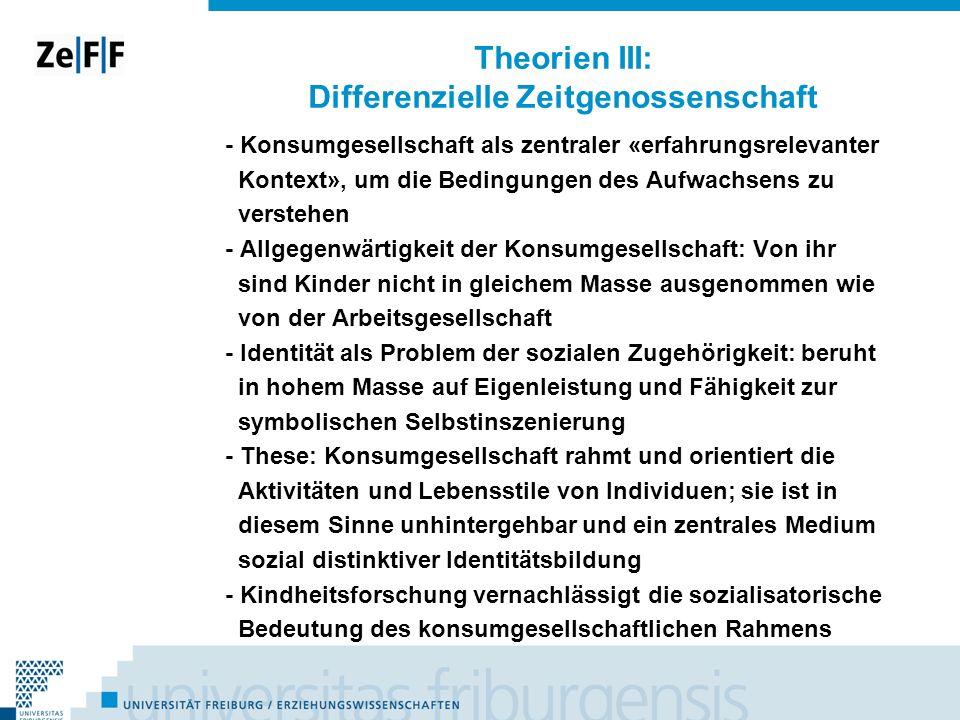 Theorien III: Differenzielle Zeitgenossenschaft - Konsumgesellschaft als zentraler «erfahrungsrelevanter Kontext», um die Bedingungen des Aufwachsens