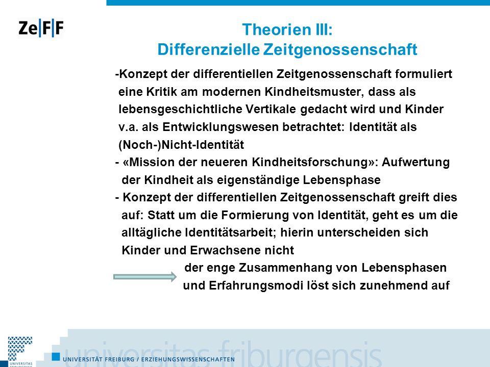 Theorien III: Differenzielle Zeitgenossenschaft -Konzept der differentiellen Zeitgenossenschaft formuliert eine Kritik am modernen Kindheitsmuster, da