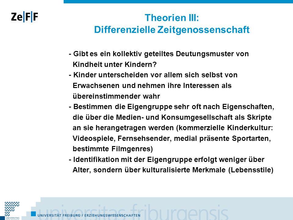 Theorien III: Differenzielle Zeitgenossenschaft - Gibt es ein kollektiv geteiltes Deutungsmuster von Kindheit unter Kindern? - Kinder unterscheiden vo