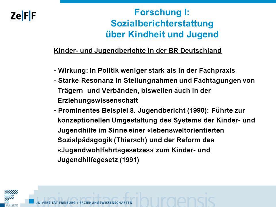 Forschung I: Sozialberichterstattung über Kindheit und Jugend Kinder- und Jugendberichte in der BR Deutschland - Wirkung: In Politik weniger stark als