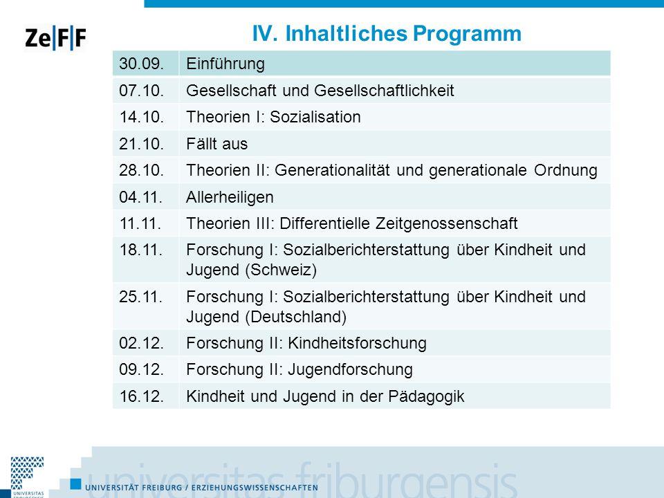 IV. Inhaltliches Programm 30.09.Einführung 07.10.Gesellschaft und Gesellschaftlichkeit 14.10.Theorien I: Sozialisation 21.10.Fällt aus 28.10.Theorien