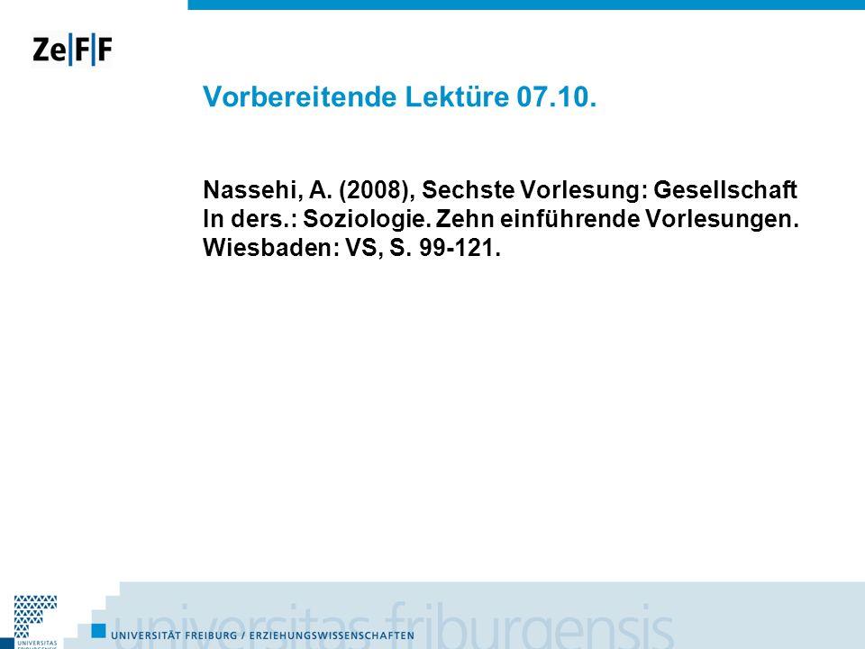 Vorbereitende Lektüre 07.10. Nassehi, A. (2008), Sechste Vorlesung: Gesellschaft In ders.: Soziologie. Zehn einführende Vorlesungen. Wiesbaden: VS, S.