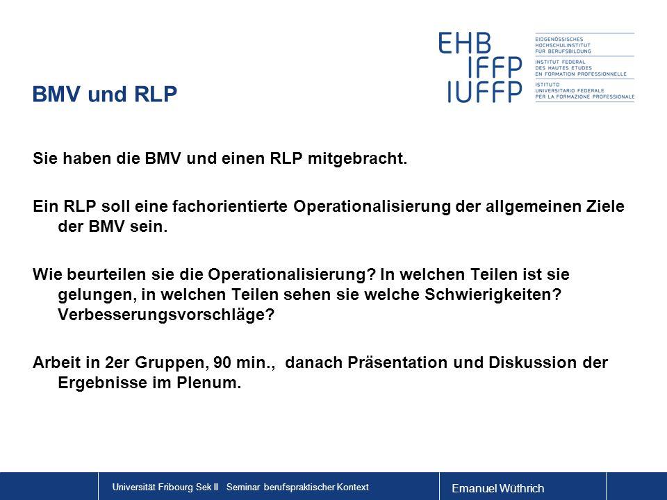 Emanuel Wüthrich Universität Fribourg Sek II Seminar berufspraktischer Kontext BMV und RLP Sie haben die BMV und einen RLP mitgebracht.