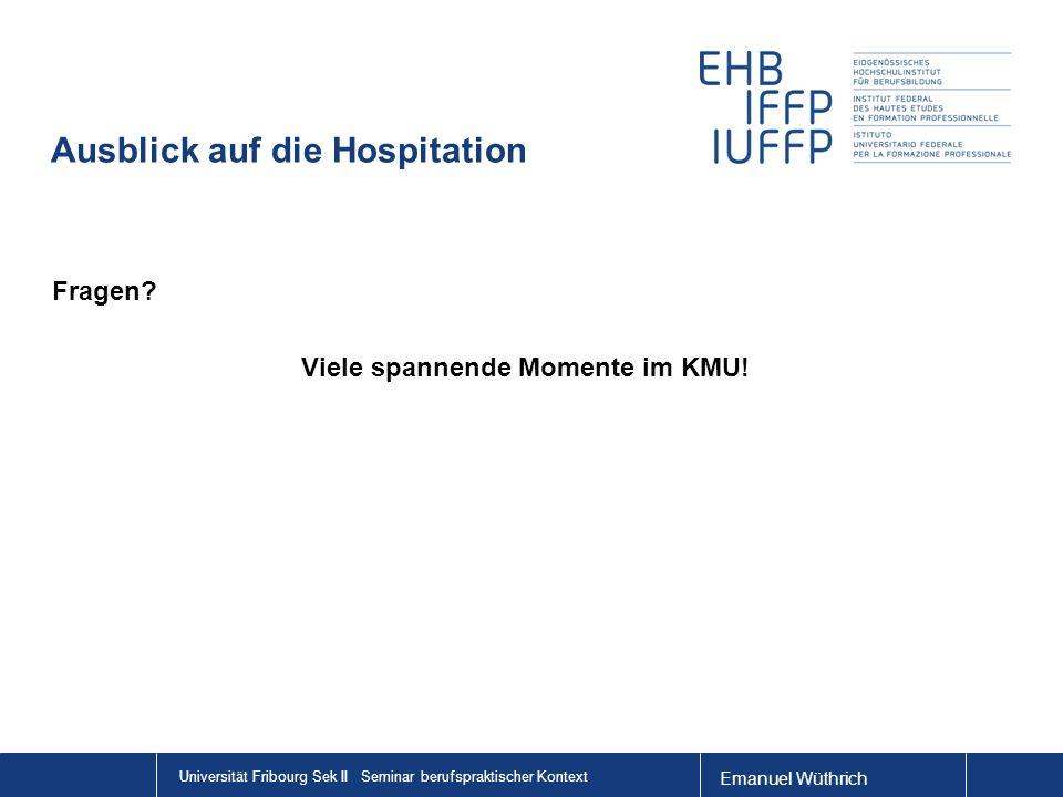 Emanuel Wüthrich Universität Fribourg Sek II Seminar berufspraktischer Kontext Ausblick auf die Hospitation Fragen.