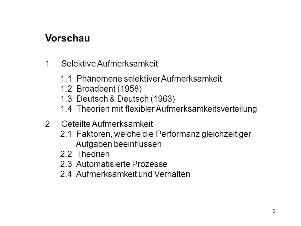 13 Vorhersage nach Deutsch & Deutsch: ungefähr gleicher %-Satz von Zielwörtern auf beiden Ohren Vorhersage nach Treisman: Höherer %-Satz auf Ohr mit primärem Text Resultat: Deutlich höherer %-Satz von erkannten Zielwörtern auf Ohr mit primärem Text