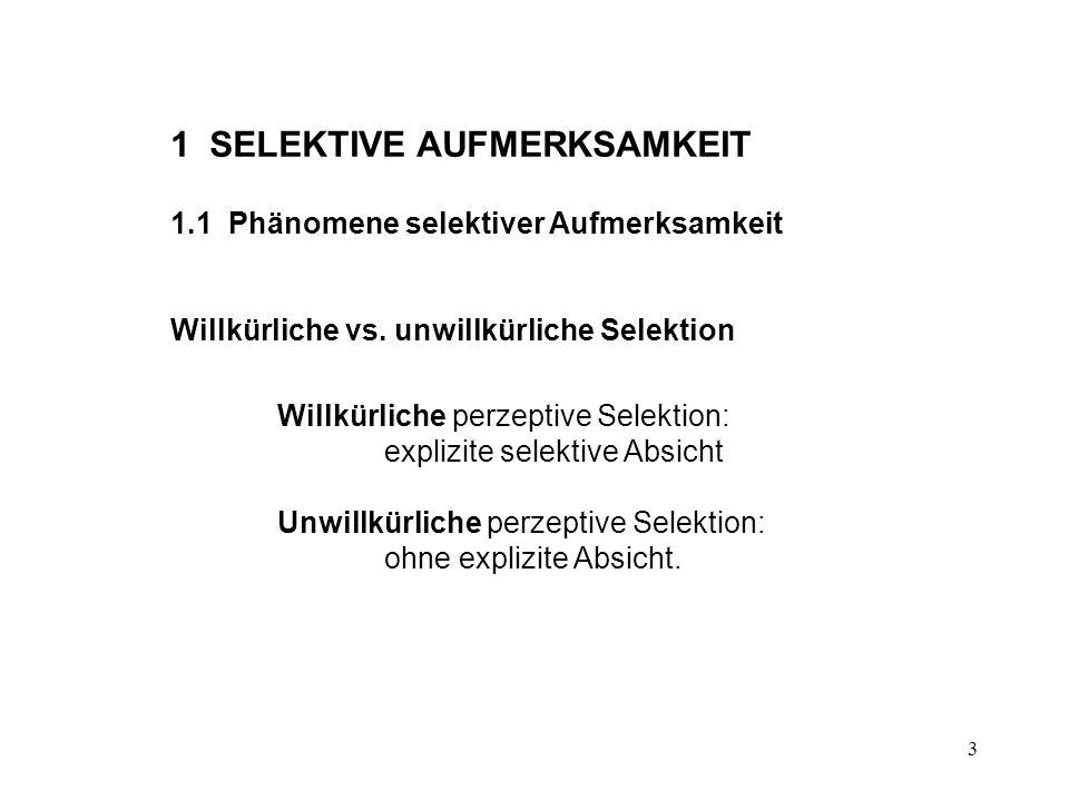 3 1 SELEKTIVE AUFMERKSAMKEIT 1.1 Phänomene selektiver Aufmerksamkeit Willkürliche vs. unwillkürliche Selektion Willkürliche perzeptive Selektion: expl