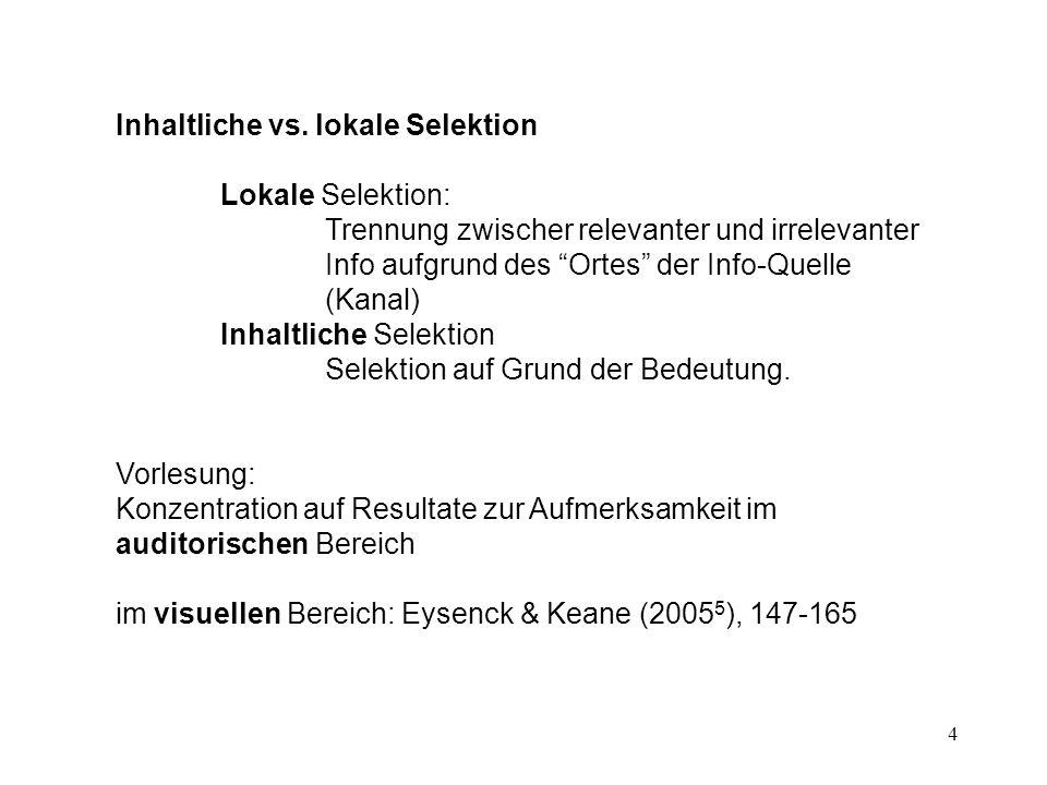 4 Inhaltliche vs. lokale Selektion Lokale Selektion: Trennung zwischer relevanter und irrelevanter Info aufgrund des Ortes der Info-Quelle (Kanal) Inh