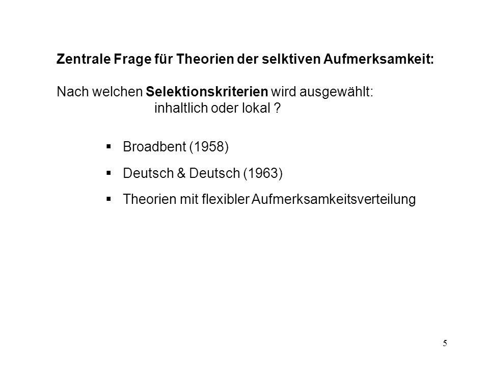 6 1.2 BROADBENT (1958) sensorische Kanäle = voneinander unabhängige Vorrichtungen zur Übermittlung von Information Grundidee der Filtertheorie: Zwei gleichzeitige Inputs werden im sensorischen Puffer (Gedächtnis) gespeichert Selektion eines Inputs durch Filtermechanismus Basis für Auswahl: physikalische Charakteristiken (z.B.