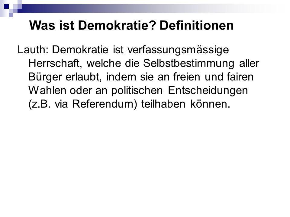 Was ist Demokratie? Definitionen Lauth: Demokratie ist verfassungsmässige Herrschaft, welche die Selbstbestimmung aller Bürger erlaubt, indem sie an f