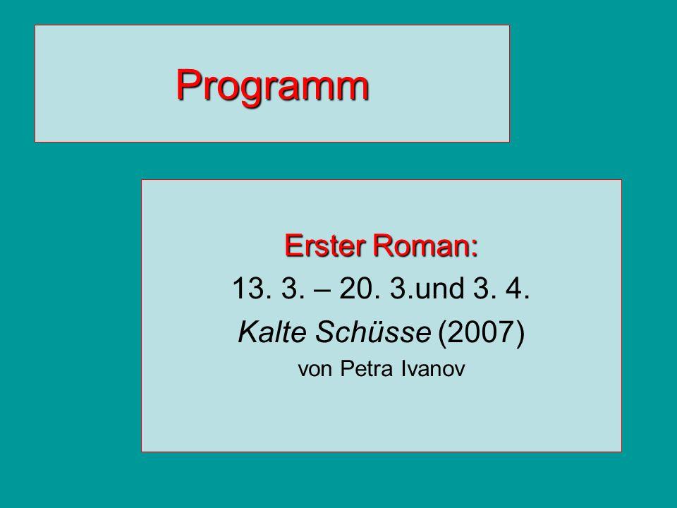 Programm Erster Roman: 13. 3. – 20. 3.und 3. 4. Kalte Schüsse (2007) von Petra Ivanov