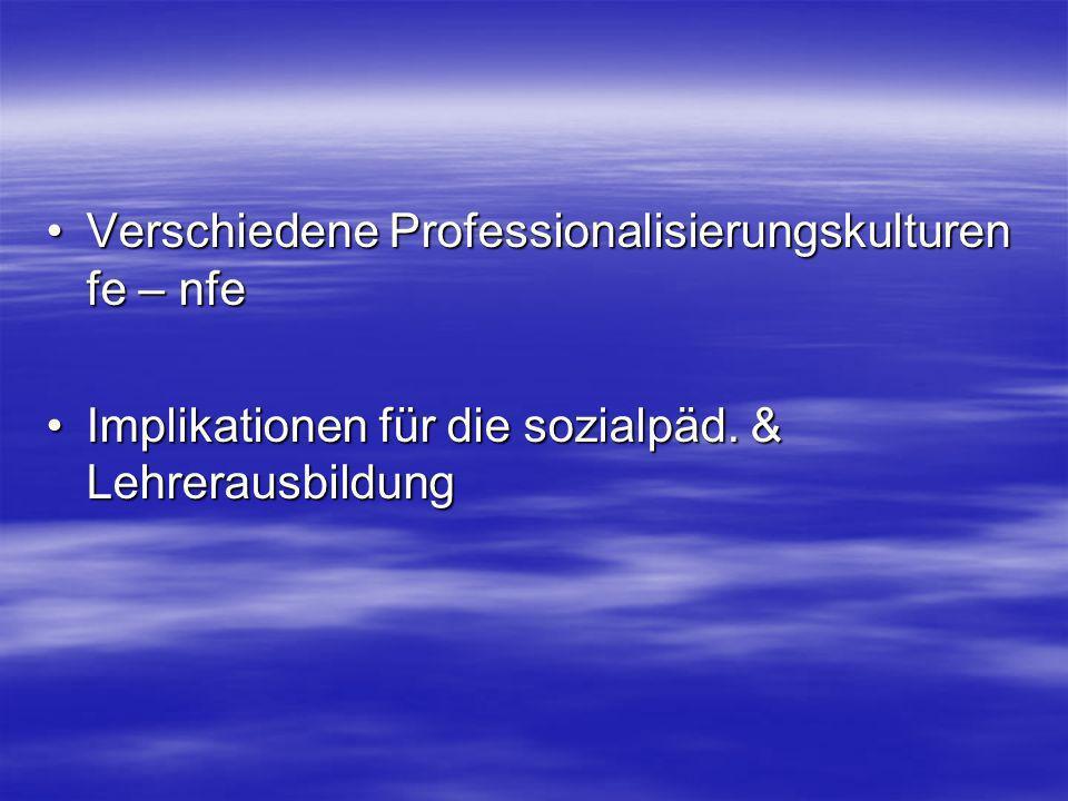 Verschiedene Professionalisierungskulturen fe – nfeVerschiedene Professionalisierungskulturen fe – nfe Implikationen für die sozialpäd.