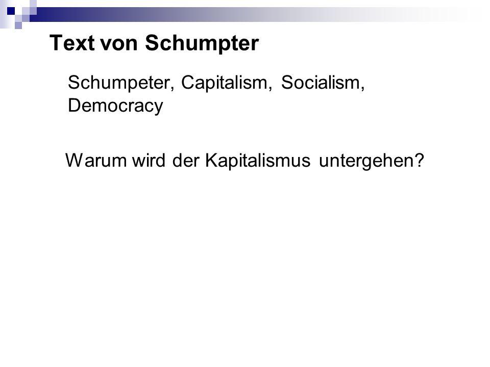 Text von Schumpter Schumpeter, Capitalism, Socialism, Democracy Warum wird der Kapitalismus untergehen?