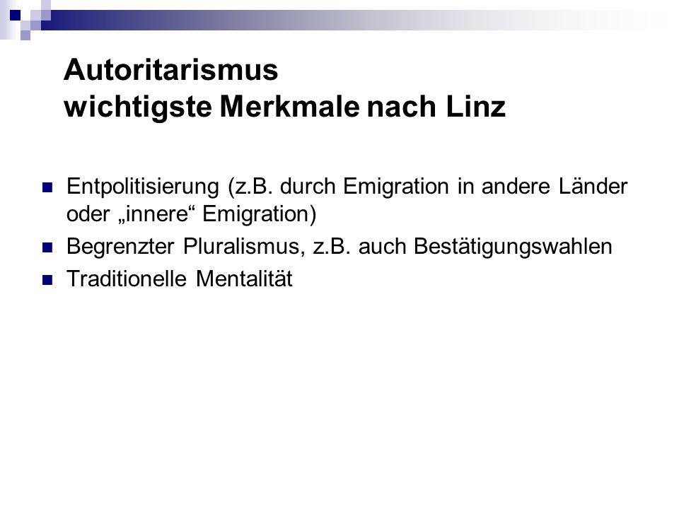 Autoritarismus wichtigste Merkmale nach Linz Entpolitisierung (z.B. durch Emigration in andere Länder oder innere Emigration) Begrenzter Pluralismus,