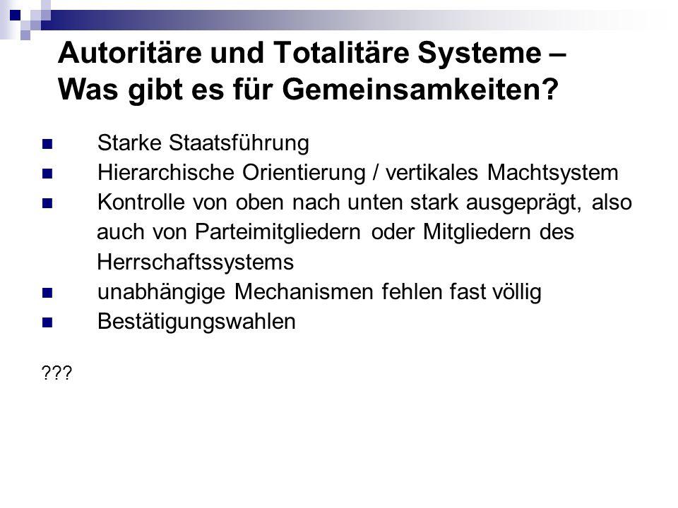Autoritäre und Totalitäre Systeme – Was gibt es für Gemeinsamkeiten? Starke Staatsführung Hierarchische Orientierung / vertikales Machtsystem Kontroll