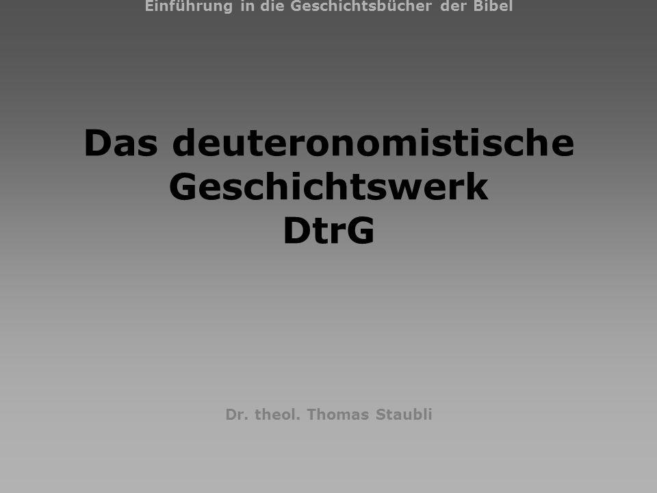 März 2009DtrG1 Einführung in die Geschichtsbücher der Bibel Das deuteronomistische Geschichtswerk DtrG Dr.