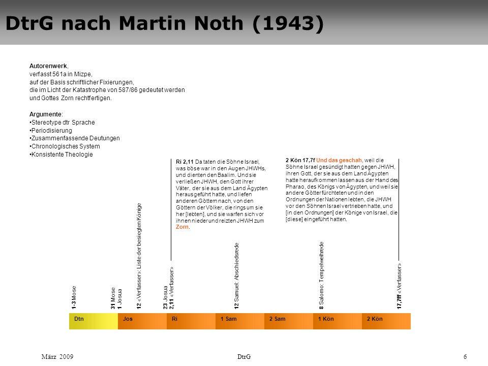 März 2009DtrG6 DtrG nach Martin Noth (1943) DtnJosRi2 Sam2 Kön1 Sam1 Kön Autorenwerk, verfasst 561a in Mizpe, auf der Basis schriftlicher Fixierungen, die im Licht der Katastrophe von 587/86 gedeutet werden und Gottes Zorn rechtfertigen.