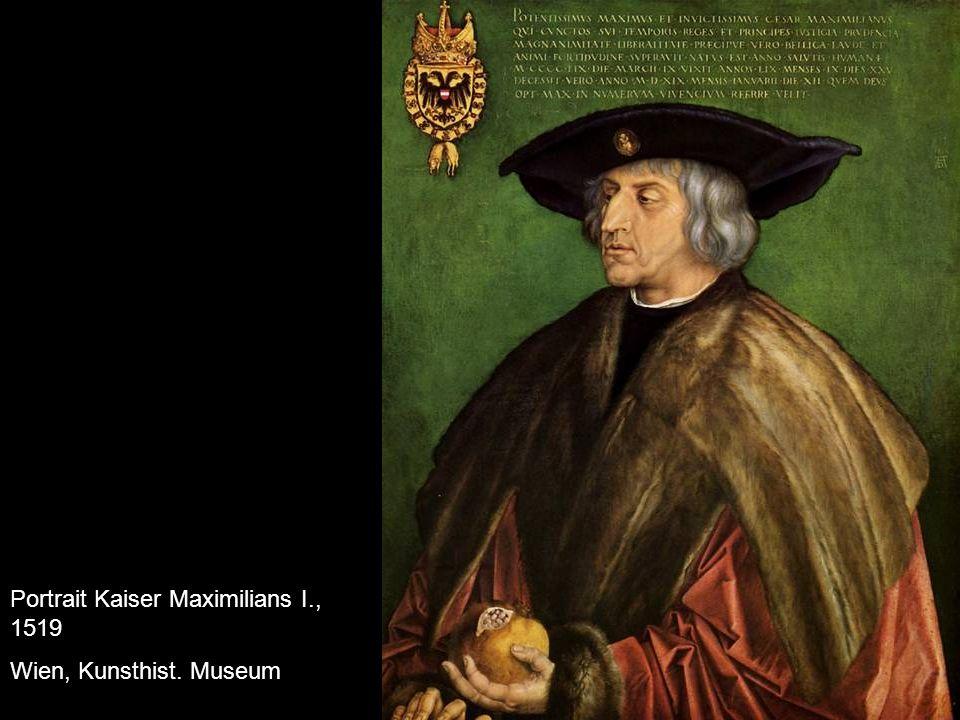 Portrait Kaiser Maximilians I., 1519 Wien, Kunsthist. Museum