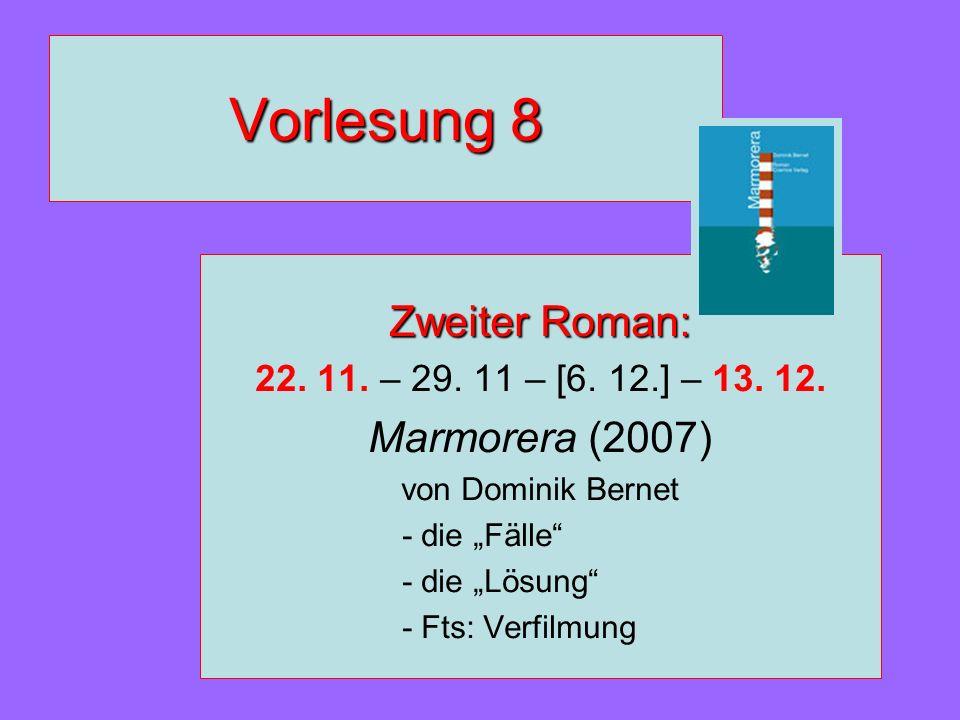 Vorlesung 8 Zweiter Roman: 22. 11. – 29. 11 – [6. 12.] – 13. 12. Marmorera (2007) von Dominik Bernet - die Fälle - die Lösung - Fts: Verfilmung