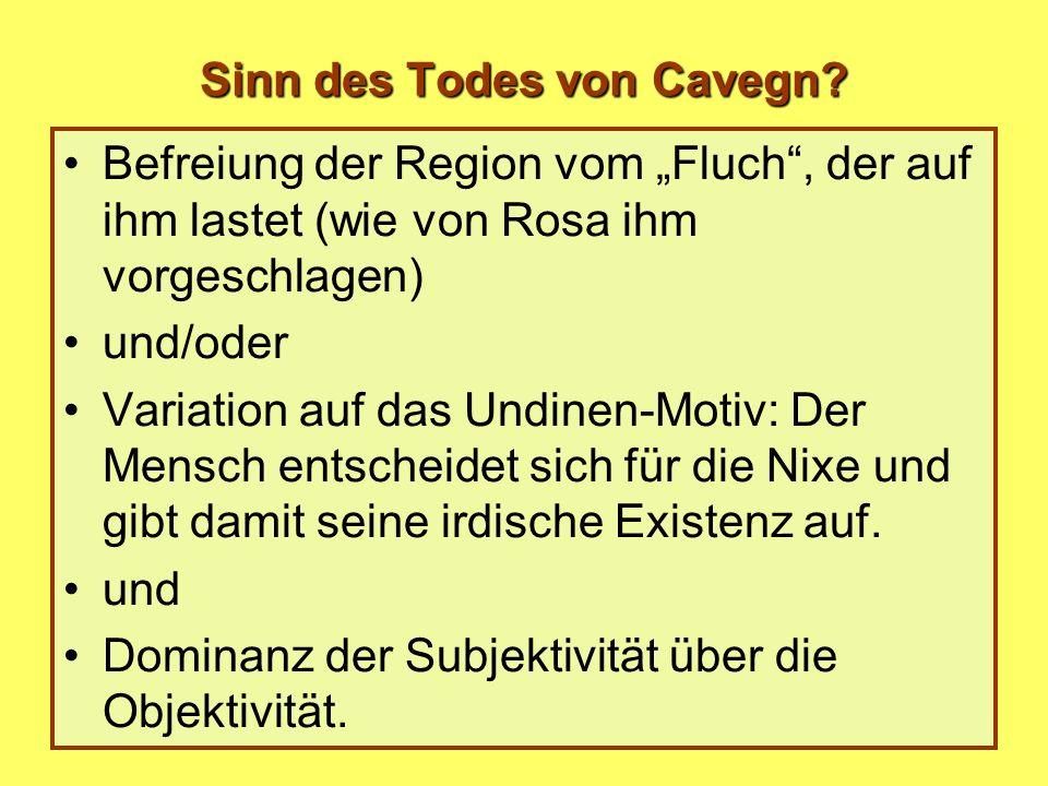 Sinn des Todes von Cavegn? Befreiung der Region vom Fluch, der auf ihm lastet (wie von Rosa ihm vorgeschlagen) und/oder Variation auf das Undinen-Moti