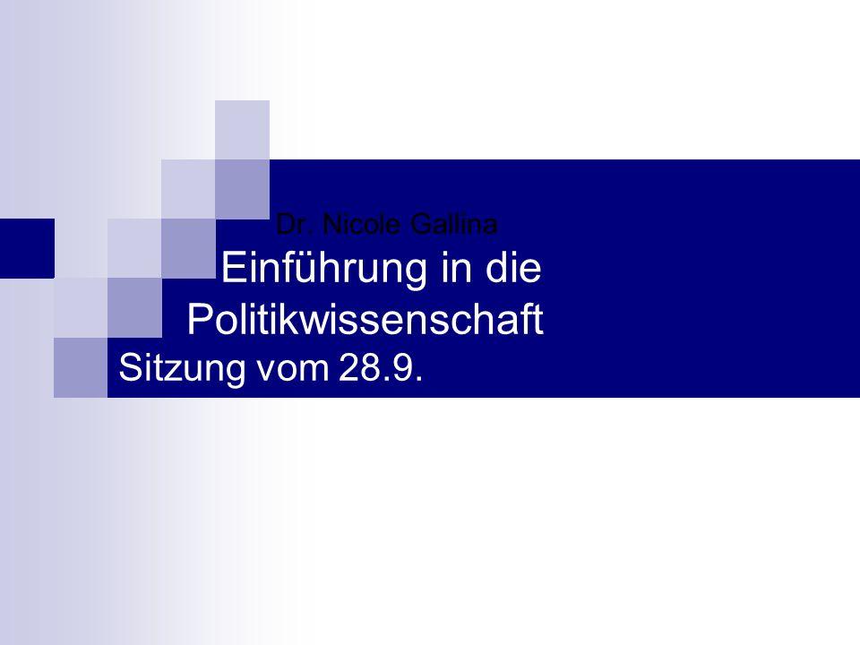 Dr. Nicole Gallina Einführung in die Politikwissenschaft Sitzung vom 28.9.