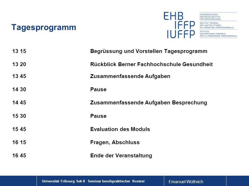 Universität Fribourg Sek II Seminar berufspraktischer Kontext Tagesprogramm 13 15Begrüssung und Vorstellen Tagesprogramm 13 20Rückblick Berner Fachhoc