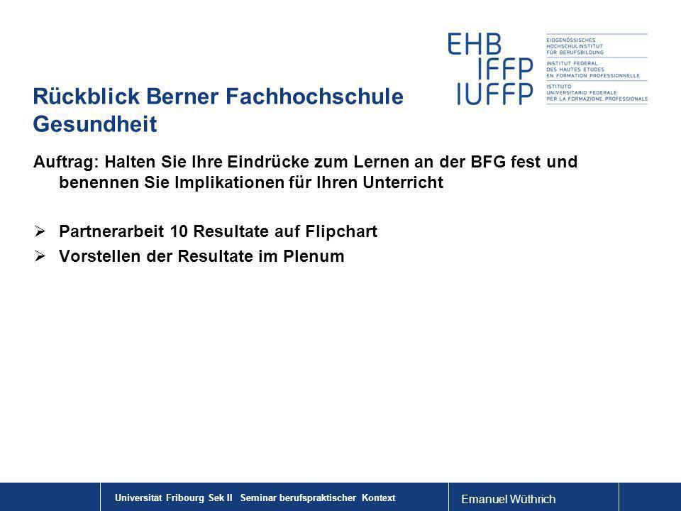 Emanuel Wüthrich Rückblick Berner Fachhochschule Gesundheit Auftrag: Halten Sie Ihre Eindrücke zum Lernen an der BFG fest und benennen Sie Implikation