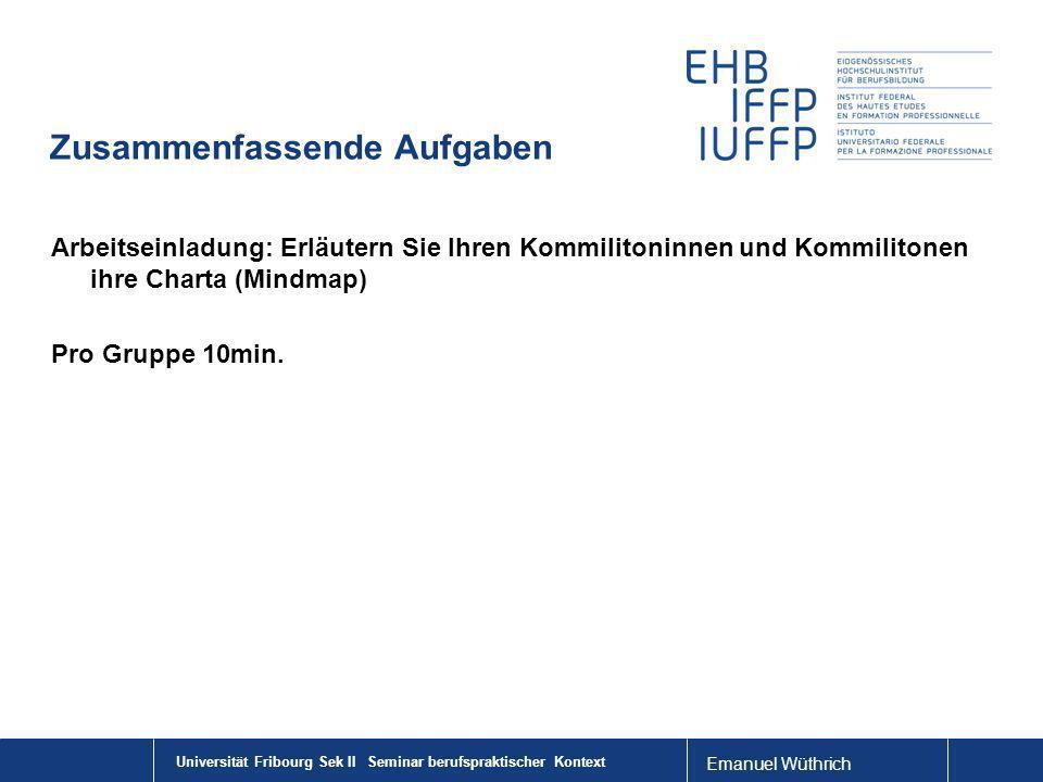 Emanuel Wüthrich Zusammenfassende Aufgaben Arbeitseinladung: Erläutern Sie Ihren Kommilitoninnen und Kommilitonen ihre Charta (Mindmap) Pro Gruppe 10m