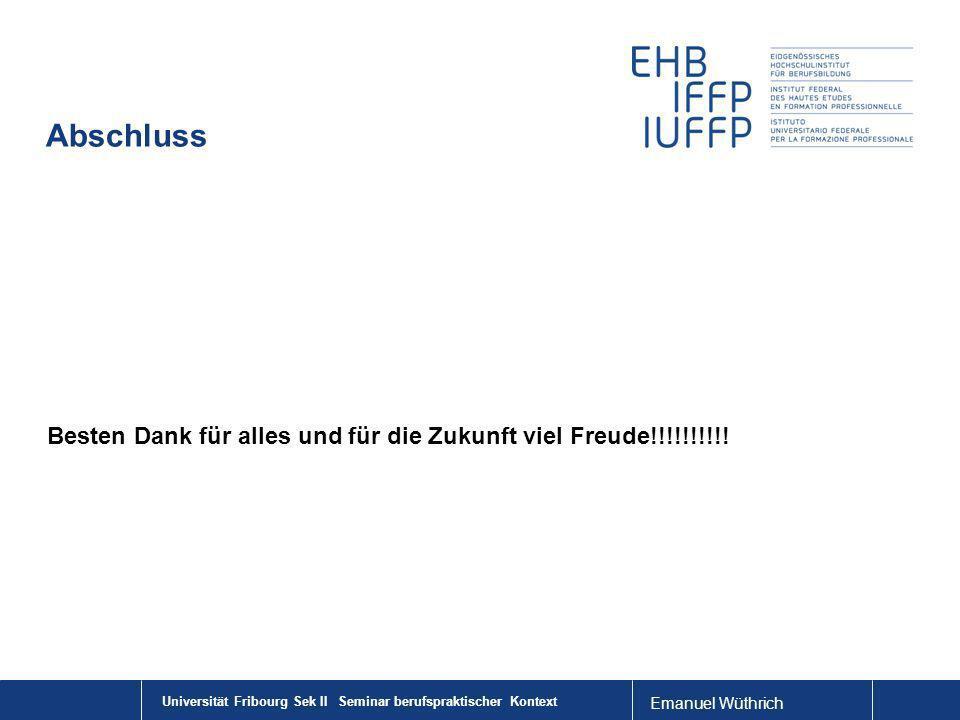 Emanuel Wüthrich Abschluss Besten Dank für alles und für die Zukunft viel Freude!!!!!!!!!! Universität Fribourg Sek II Seminar berufspraktischer Konte