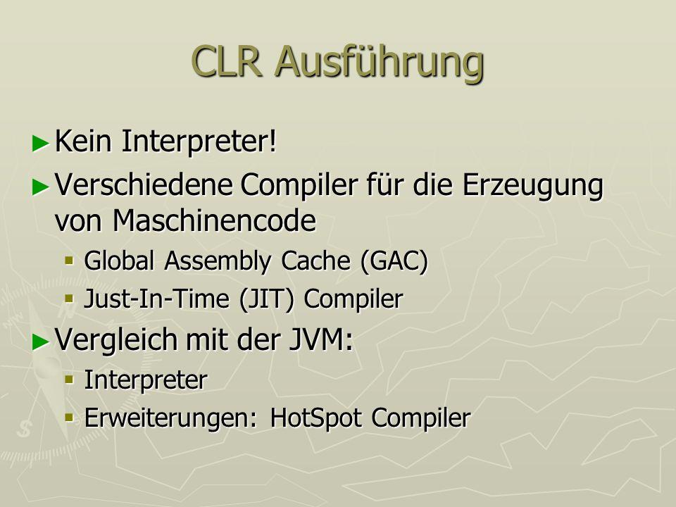 CLR Ausführung Kein Interpreter! Kein Interpreter! Verschiedene Compiler für die Erzeugung von Maschinencode Verschiedene Compiler für die Erzeugung v