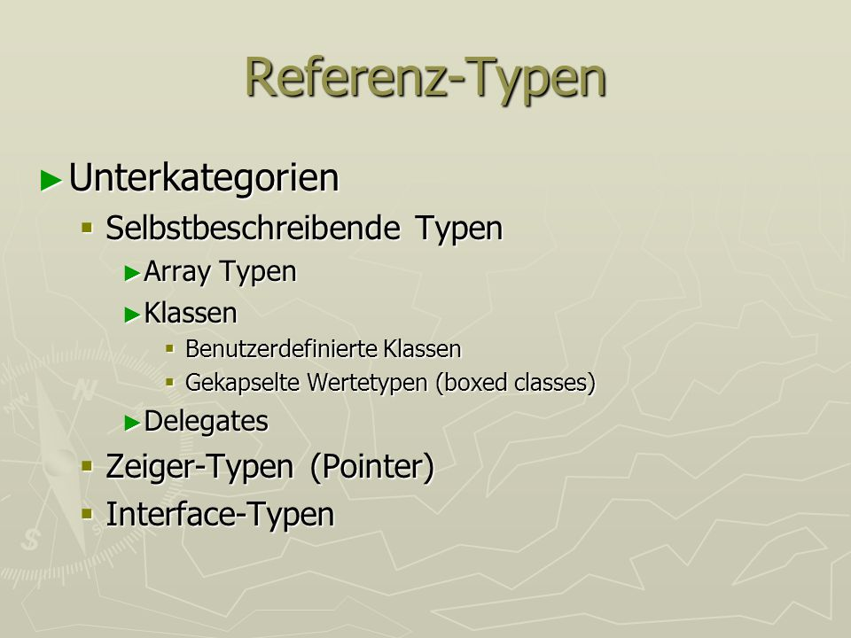 Referenz-Typen Unterkategorien Unterkategorien Selbstbeschreibende Typen Selbstbeschreibende Typen Array Typen Array Typen Klassen Klassen Benutzerdef