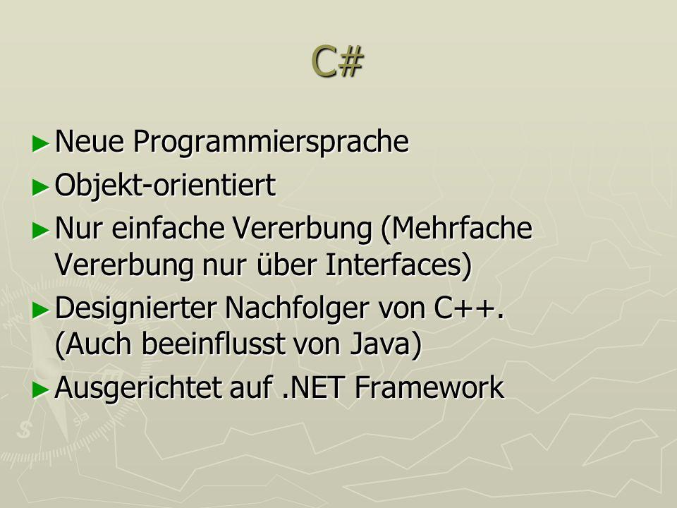 C# Neue Programmiersprache Neue Programmiersprache Objekt-orientiert Objekt-orientiert Nur einfache Vererbung (Mehrfache Vererbung nur über Interfaces