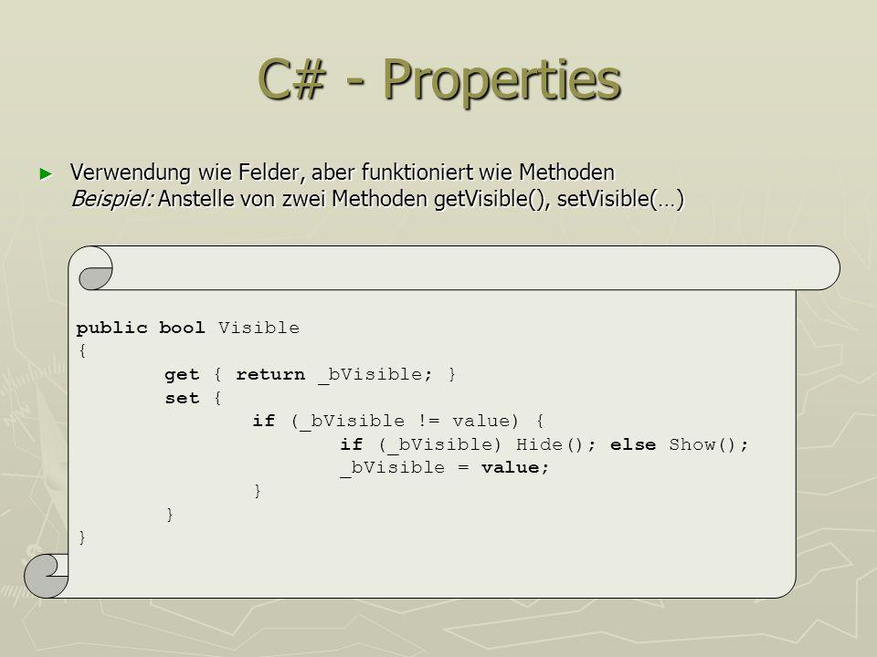 C# - Properties Verwendung wie Felder, aber funktioniert wie Methoden Beispiel: Anstelle von zwei Methoden getVisible(), setVisible(…) Verwendung wie