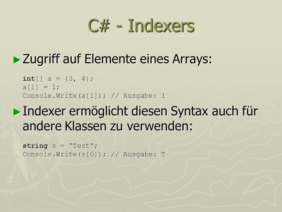 C# - Indexers Zugriff auf Elemente eines Arrays: int[] a = {3, 4}; a[i] = 1; Console.Write(a[i]); // Ausgabe: 1 Zugriff auf Elemente eines Arrays: int