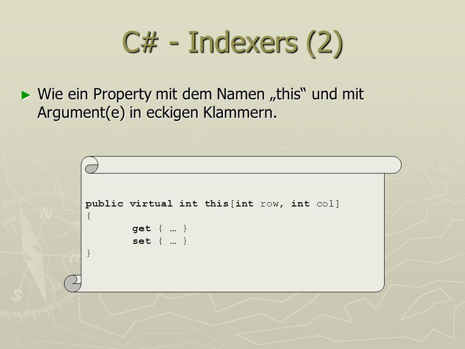 C# - Indexers (2) Wie ein Property mit dem Namen this und mit Argument(e) in eckigen Klammern. Wie ein Property mit dem Namen this und mit Argument(e)