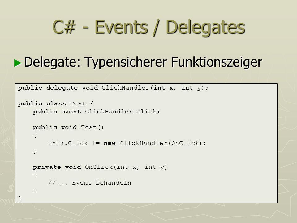 C# - Events / Delegates Delegate: Typensicherer Funktionszeiger Delegate: Typensicherer Funktionszeiger public delegate void ClickHandler(int x, int y