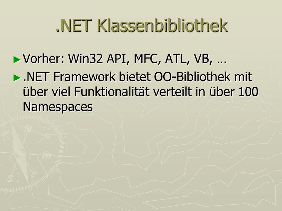.NET Klassenbibliothek Vorher: Win32 API, MFC, ATL, VB, … Vorher: Win32 API, MFC, ATL, VB, ….NET Framework bietet OO-Bibliothek mit über viel Funktion